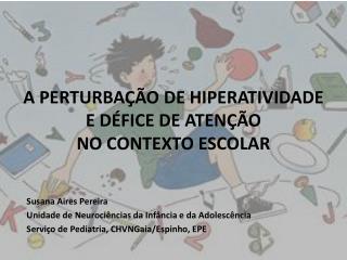 A PERTURBAÇÃO DE HIPERATIVIDADE E DÉFICE DE ATENÇÃO  NO CONTEXTO ESCOLAR