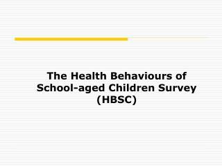 The Health Behaviours of School-aged Children Survey (HBSC)