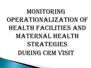 MONITORING OPERATIONALIZATION OF HEALTH FACILITIES and MATERNAL HEALTH STRATEGIES