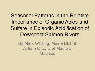 By Mark Whiting, Maine DEP & William Otto, U of Maine at Machias