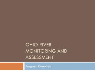 Ohio River  Monitoring and Assessment