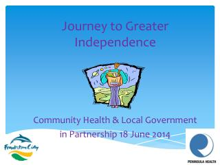 Journey  to Greater  Independence Community Health & Local Government  in Partnership 18 June 2014