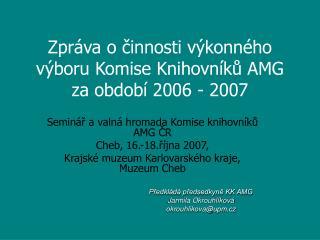Zpráva o činnosti výkonného výboru Komise Knihovníků AMG za období 2006 - 2007