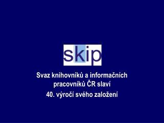 Svaz knihovníků a informačních pracovníků ČR slaví  40. výročí svého založení