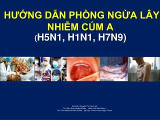 HƯỚNG DẪN PHÒNG NGỪA LÂY NHIỄM CÚM A  ( H5N1, H1N1, H7N9)