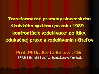 Prof. PhDr.  Beata Kosová , CSc. PF UMB Banská Bystrica,  beata.kosova@umb.sk