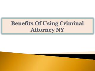Benefits Of Using Criminal Attorney NY