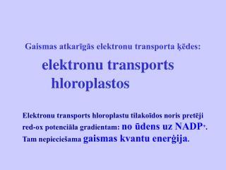 Gaismas atkarīgās elektronu transporta ķēdes: elektronu transports           hloroplastos