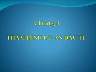 Chương  4 THẨM ĐỊNH DỰ ÁN ĐẦU TƯ
