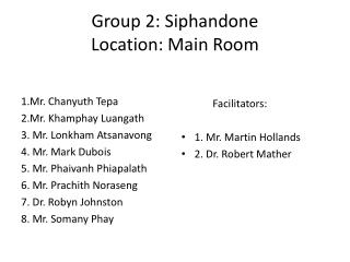 Group 2: Siphandone Location: Main Room