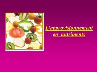 L approvisionnement  en  nutriments