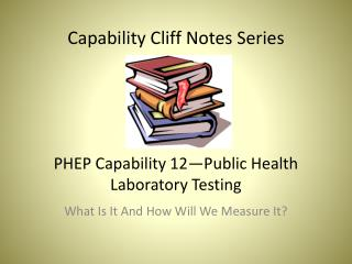 Capability Cliff Notes Series PHEP Capability 12—Public Health Laboratory Testing