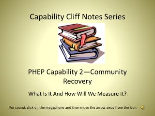 Capability Cliff Notes Series PHEP Capability 2—Community Recovery