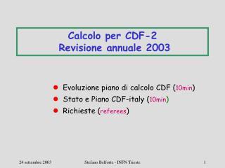 Calcolo per CDF-2  Revisione annuale 2003