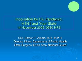 Inoculation for Flu Pandemic:  H1N1 and Your State 14 November 2009  0930 HRS