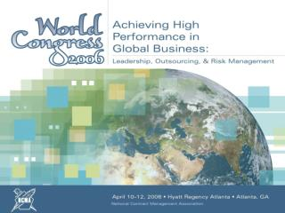 NCMA World Congress 2006         : Achieving High Performance in Global Business: Leadership, Outsourcing,  Risk Managem