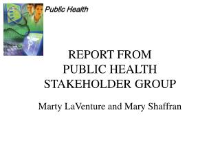 REPORT FROM  PUBLIC HEALTH STAKEHOLDER GROUP
