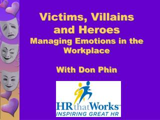 Victims, Villains and Heroes Managing Emotions in the Workplace With Don Phin
