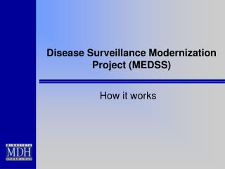 Disease Surveillance Modernization Project (MEDSS)