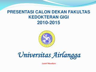 PRESENTASI CALON  DEKAN FAKULTAS KEDOKTERAN GIGI 2010-2015 Universitas Airlangga