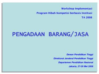 Workshop Implementasi  Program Hibah Kompetisi berbasis Institusi  TA 2008 PENGADAAN BARANG/JASA