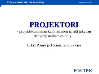 PROJEKTORI - projektitoiminnan kehittäminen ja sitä tukevan tietojärjestelmän esittely –