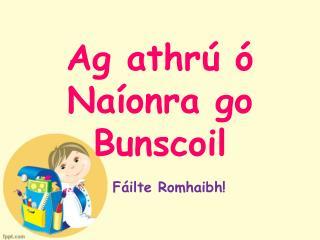 Ag athrú ó  Naíonra go Bunscoil