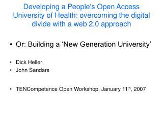 Or: Building a 'New Generation University' Dick Heller John Sandars