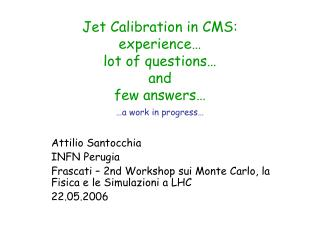 Jet Calibration in CMS:  experience…  lot of questions…  and  few answers… …a work in progress…