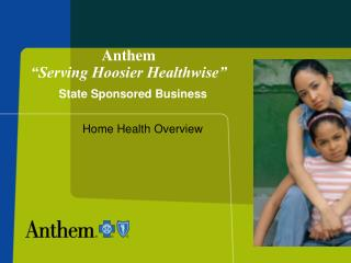 Anthem  �Serving Hoosier Healthwise�