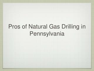 Pros of Natural Gas Drilling in Pennsylvania