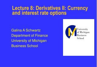 Lecture 8: Derivatives II: Currency and interest rate options