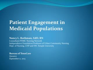 Patient Engagement in  Medicaid Populations Nancy L. Rothman, EdD, RN