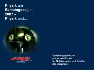 Physik  am Samstag morgen 2007  – Physik  und...