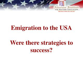 Emigration to the USA Were there strategies to success?