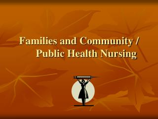 Families and Community / Public Health Nursing