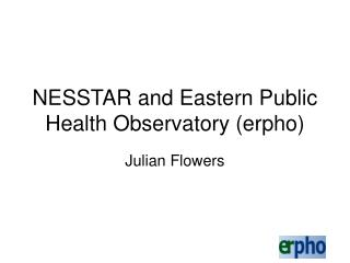 NESSTAR and Eastern Public Health Observatory (erpho)