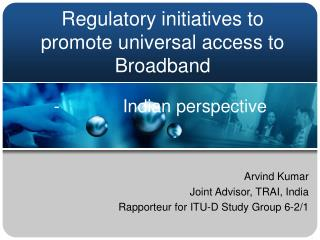 Regulatory initiatives to promote universal access to Broadband
