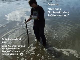 """Projecto: """"Oceanos, Biodiversidade e Saúde Humana"""""""