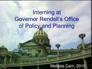 Interning at  Governor Rendell's Office  of Policy and Planning