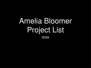 Amelia Bloomer Project List