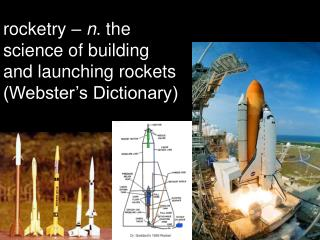 rocketry –  n . the science of building and launching rockets (Webster's Dictionary)
