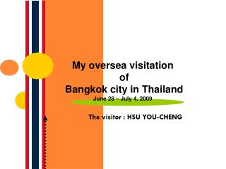 My oversea visitation  of  Bangkok city in Thailand  June 28 – July 4, 2009