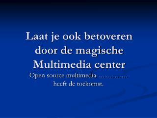 Laat je ook betoveren door de magische Multimedia center