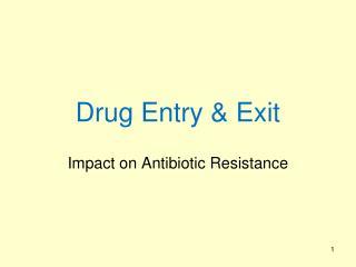 Drug Entry & Exit
