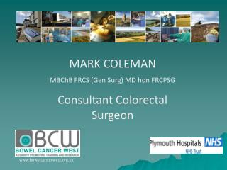 MARK COLEMAN MBChB FRCS (Gen Surg) MD hon FRCPSG Consultant Colorectal Surgeon