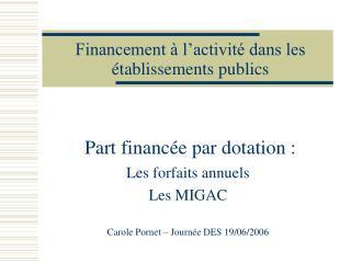 Financement à l'activité dans les établissements publics Part financée par dotation :