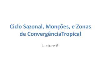 Ciclo Sazonal ,  Monções, e Zonas de Convergência Tropical