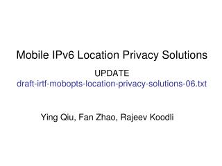 Mobile IPv6 Location Privacy Solutions UPDATE draft-irtf-mobopts-location-privacy-solutions-06.txt