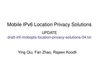 Mobile IPv6 Location Privacy Solutions UPDATE draft-irtf-mobopts-location-privacy-solutions-04.txt